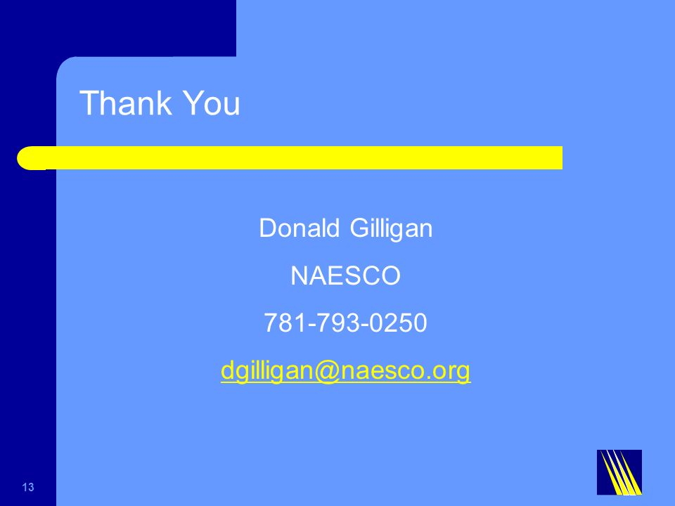 Thank You Donald Gilligan NAESCO 781-793-0250 dgilligan@naesco.org 13