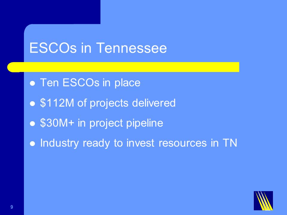 ESCOs in Tennessee Ten ESCOs in place $112M of projects delivered $30M+ in project pipeline Industry ready to invest resources in TN 9