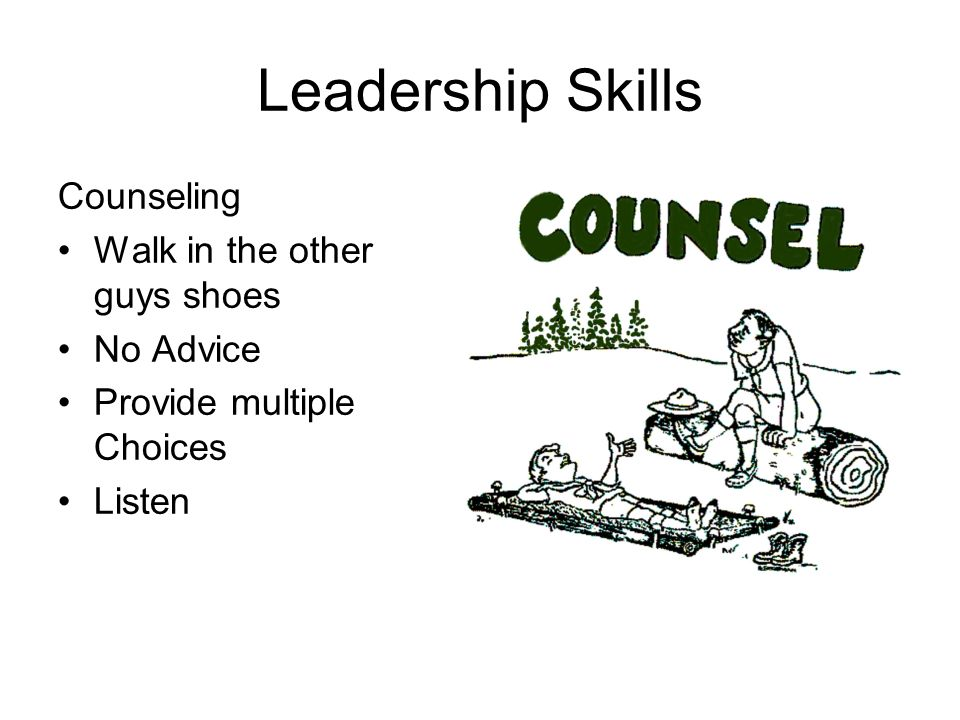 Leadership Skills Counseling Walk in the other guys shoes No Advice Provide multiple Choices Listen