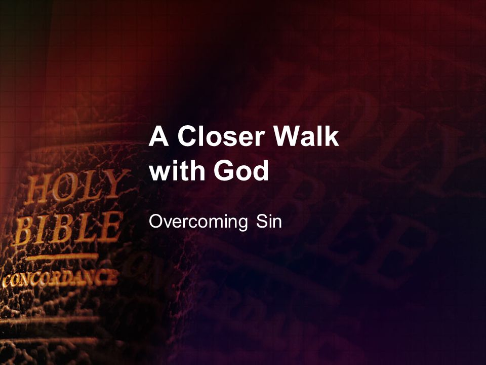 A Closer Walk with God Overcoming Sin