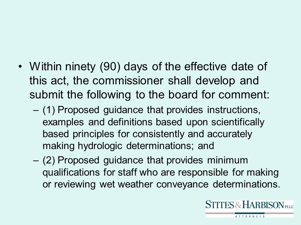 Within ninety (90) days of the effective date of this act, the commissioner shall develop and submit the following to the board for comment: –(1) Proposed guidance that provides instructions, examples and definitions based upon scientifically based principles for consistently and accurately making hydrologic determinations; and –(2) Proposed guidance that provides minimum qualifications for staff who are responsible for making or reviewing wet weather conveyance determinations.