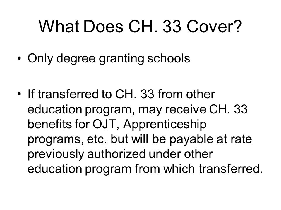 What Does CH. 33 Cover. Only degree granting schools If transferred to CH.
