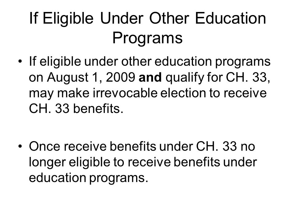 If Eligible Under Other Education Programs If eligible under other education programs on August 1, 2009 and qualify for CH.