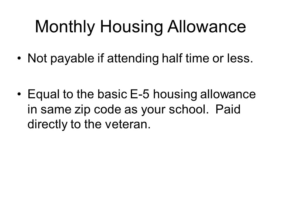 Monthly Housing Allowance Not payable if attending half time or less.