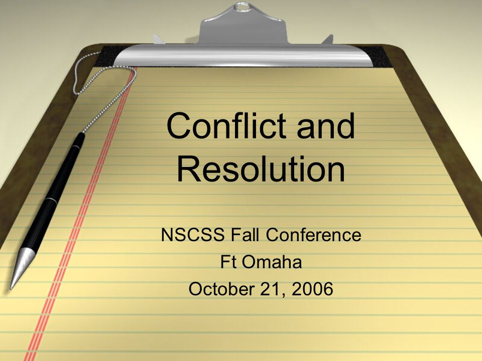 Conflict and Resolution NSCSS Fall Conference Ft Omaha October 21, 2006
