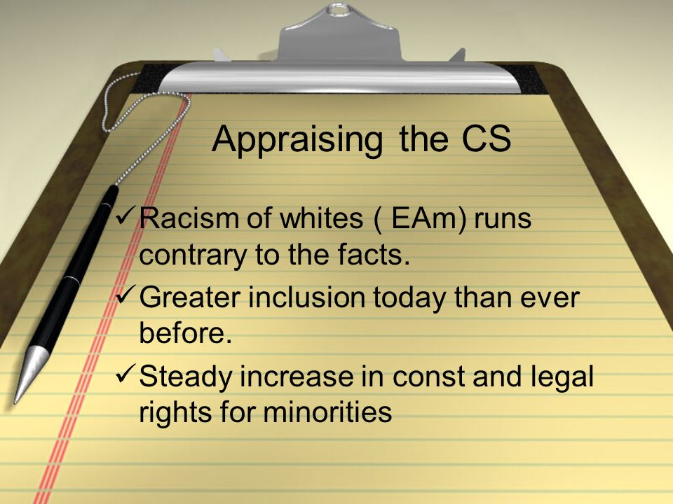 Appraising the CS Racism of whites ( EAm) runs contrary to the facts.