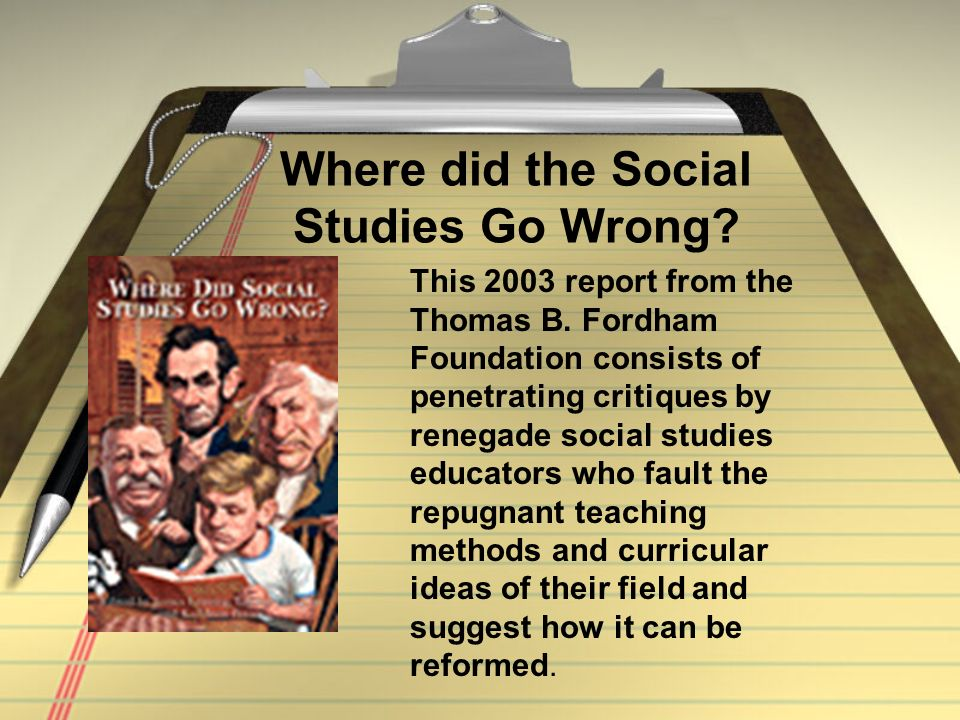 Where did the Social Studies Go Wrong. This 2003 report from the Thomas B.