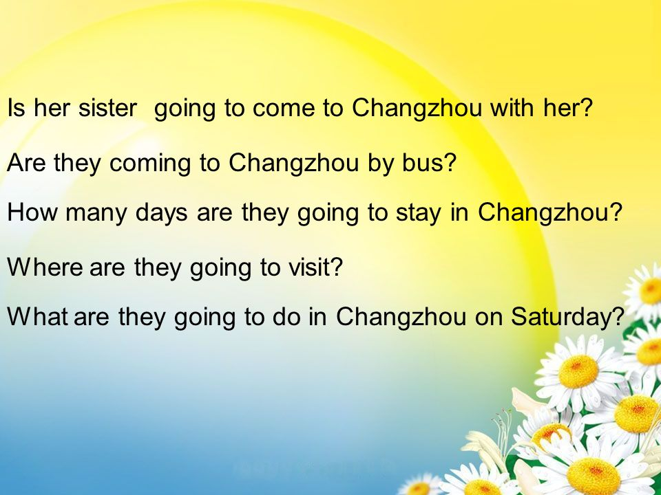 Is her sister going to come to Changzhou with her.