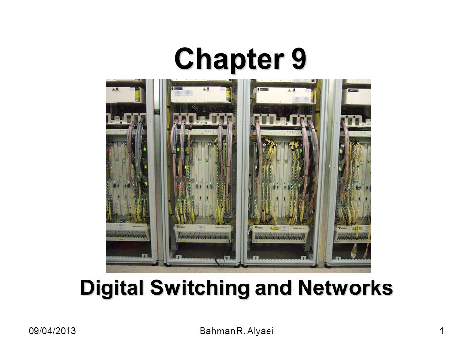 09/04/2013Bahman R. Alyaei1 Chapter 9 Digital Switching and Networks