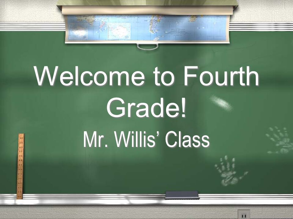 Welcome to Fourth Grade! Mr. Willis Class