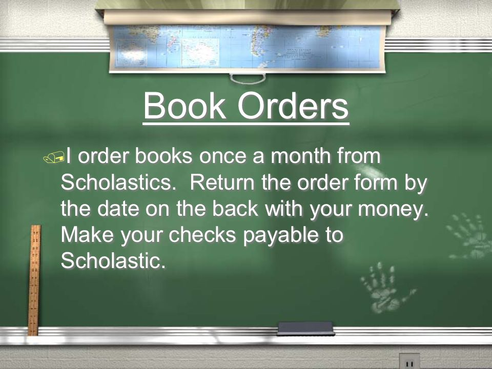 Book Orders I order books once a month from Scholastics.