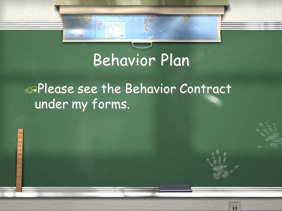 Behavior Plan / Please see the Behavior Contract under my forms.