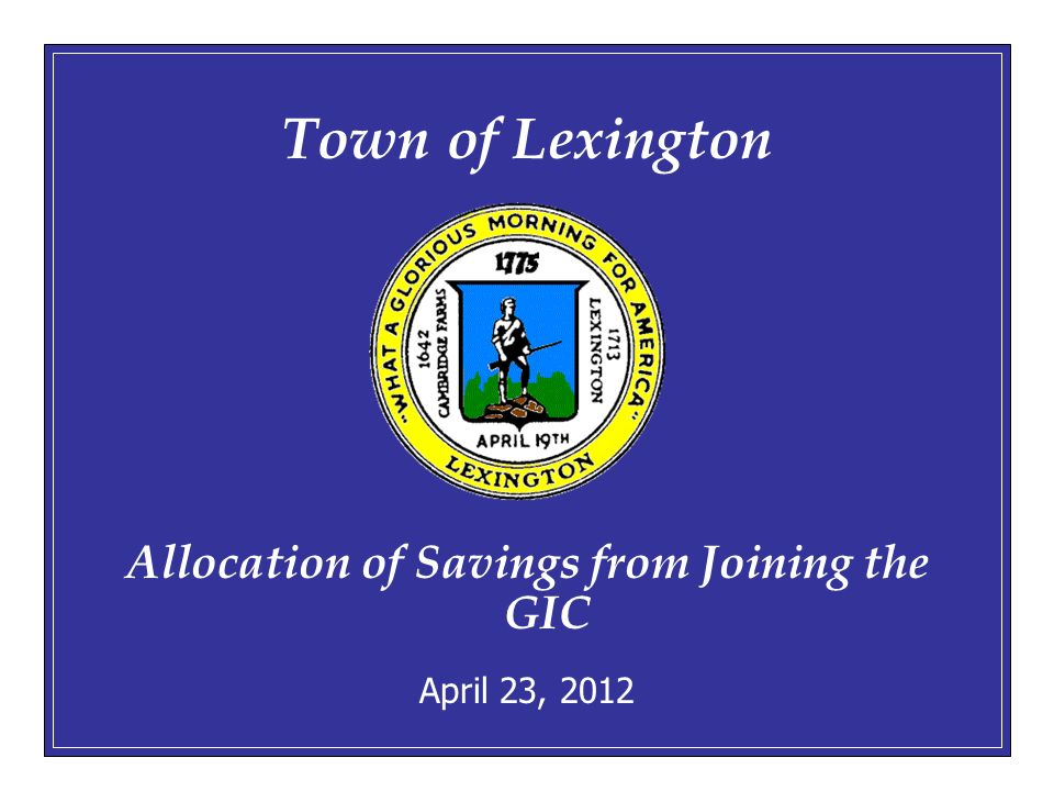 April 23, Town of Lexington Allocation of Savings from Joining the GIC April 23, 2012