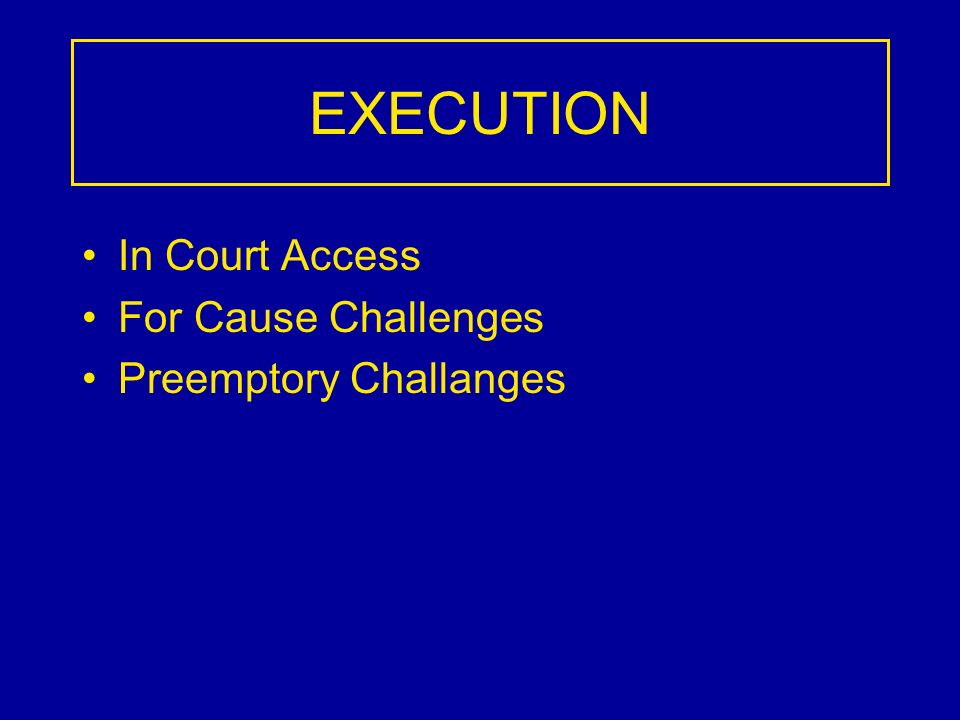 EXECUTION In Court Access For Cause Challenges Preemptory Challanges