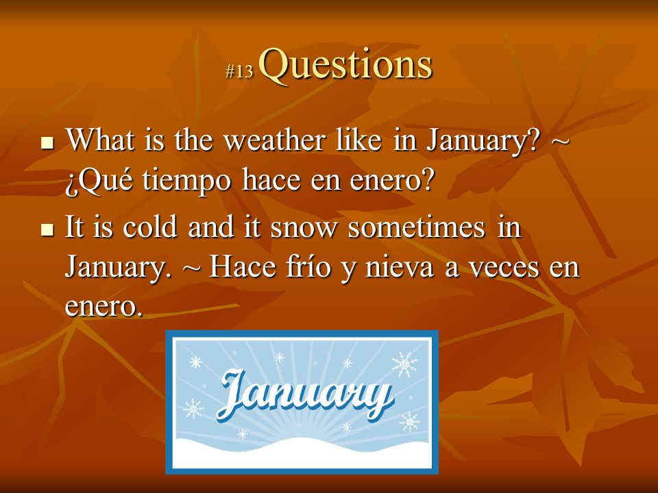 #13 Questions What is the weather like in January.