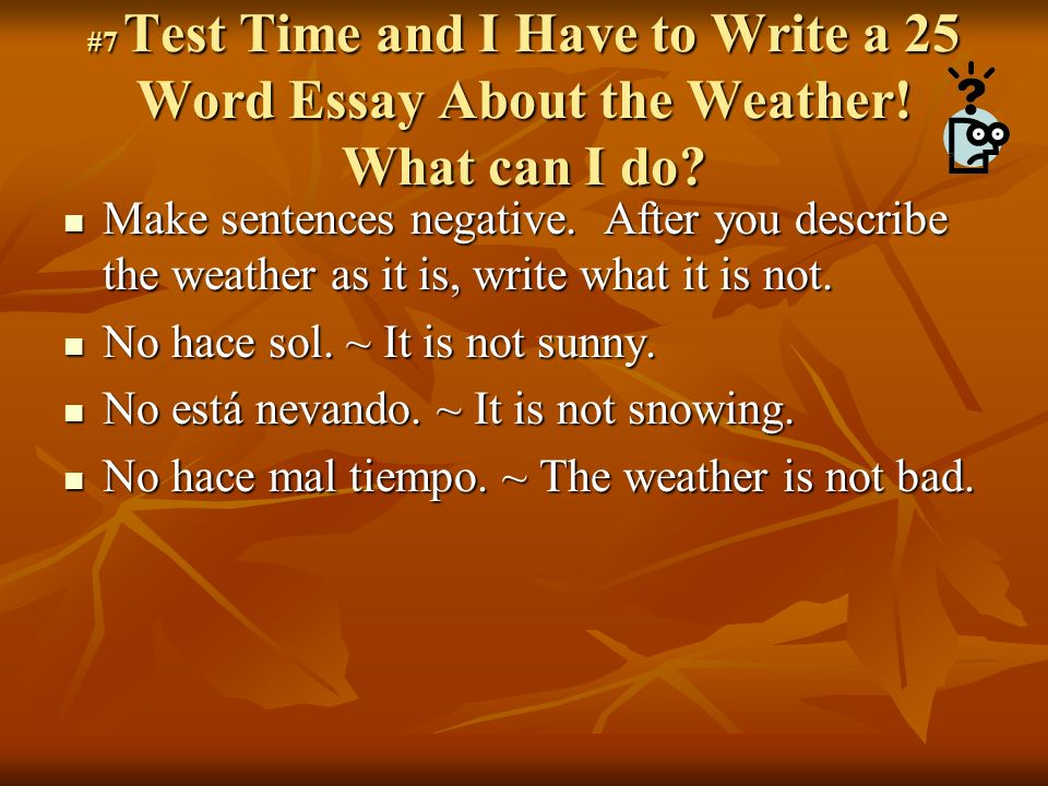 #7 Test Time and I Have to Write a 25 Word Essay About the Weather.