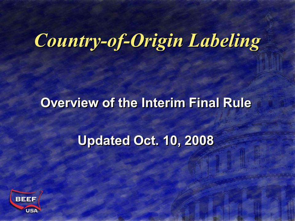 Country-of-Origin Labeling Overview of the Interim Final Rule Updated Oct.