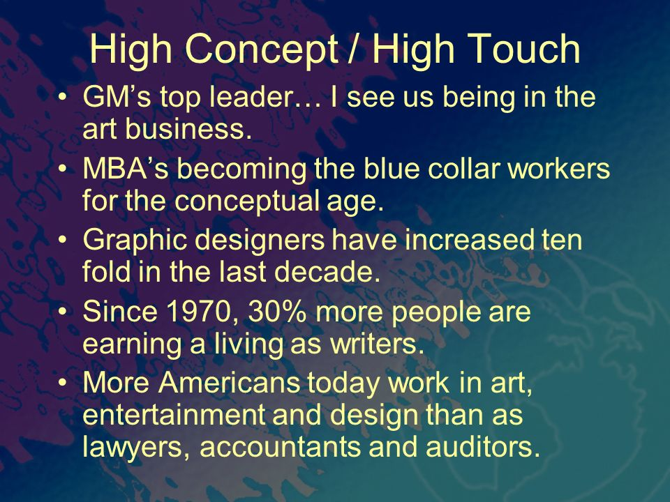 High Concept / High Touch GMs top leader… I see us being in the art business.