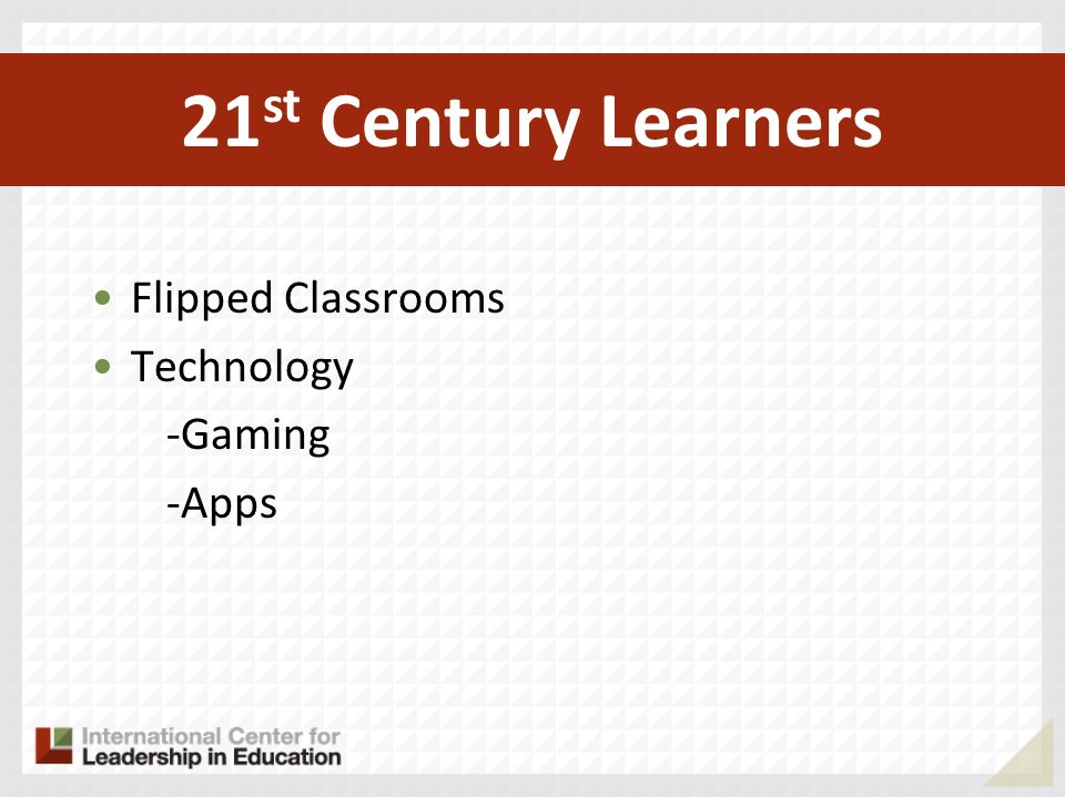 Flipped Classrooms Technology -Gaming -Apps 21 st Century Learners