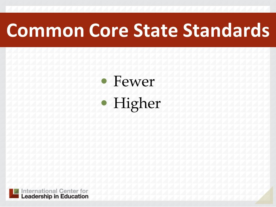 Common Core State Standards Fewer Higher