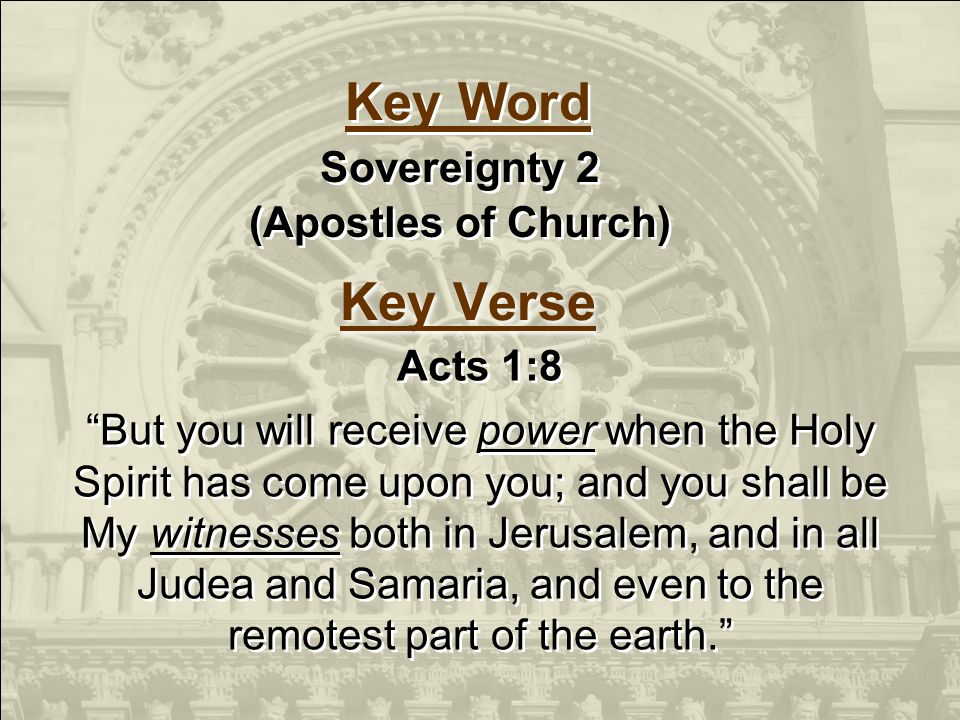 Key Verse Acts 1:8 But you will receive power when the Holy Spirit has come upon you; and you shall be My witnesses both in Jerusalem, and in all Judea and Samaria, and even to the remotest part of the earth.