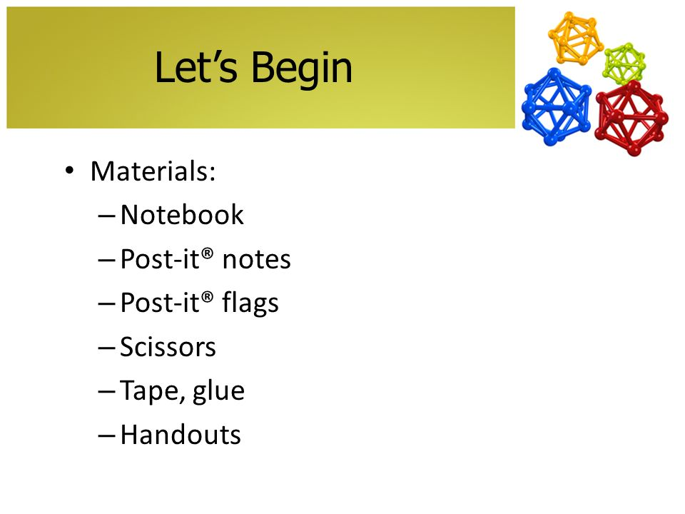Lets Begin Materials: – Notebook – Post-it® notes – Post-it® flags – Scissors – Tape, glue – Handouts