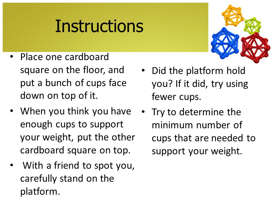 Instructions Place one cardboard square on the floor, and put a bunch of cups face down on top of it.