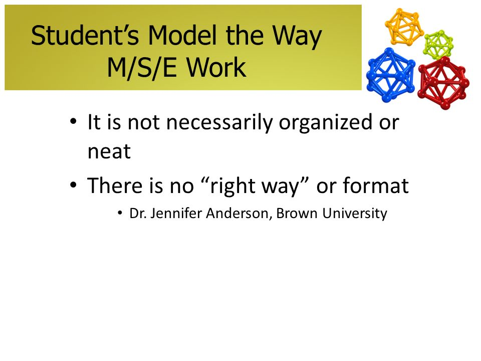 Students Model the Way M/S/E Work It is not necessarily organized or neat There is no right way or format Dr.