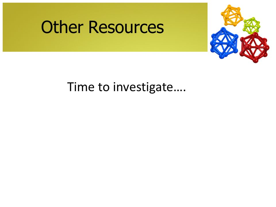 Other Resources Time to investigate….