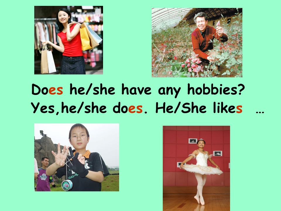 Does he/she have any hobbies Yes,he/she does. He/She likes …