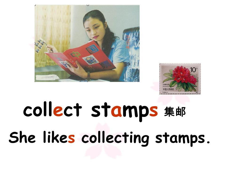 stamp collect s She likes collecting stamps.