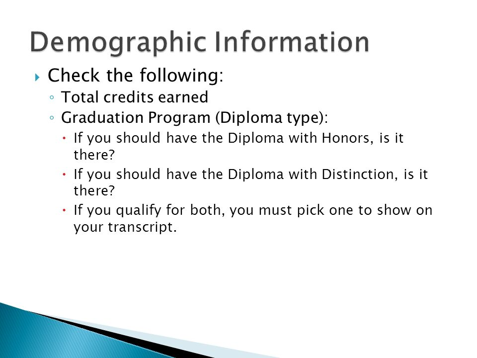 Check the following: Total credits earned Graduation Program (Diploma type): If you should have the Diploma with Honors, is it there.