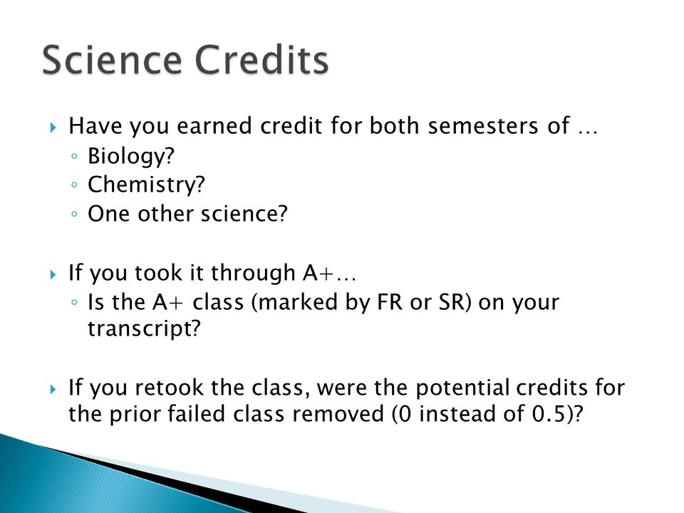 Have you earned credit for both semesters of … Biology.