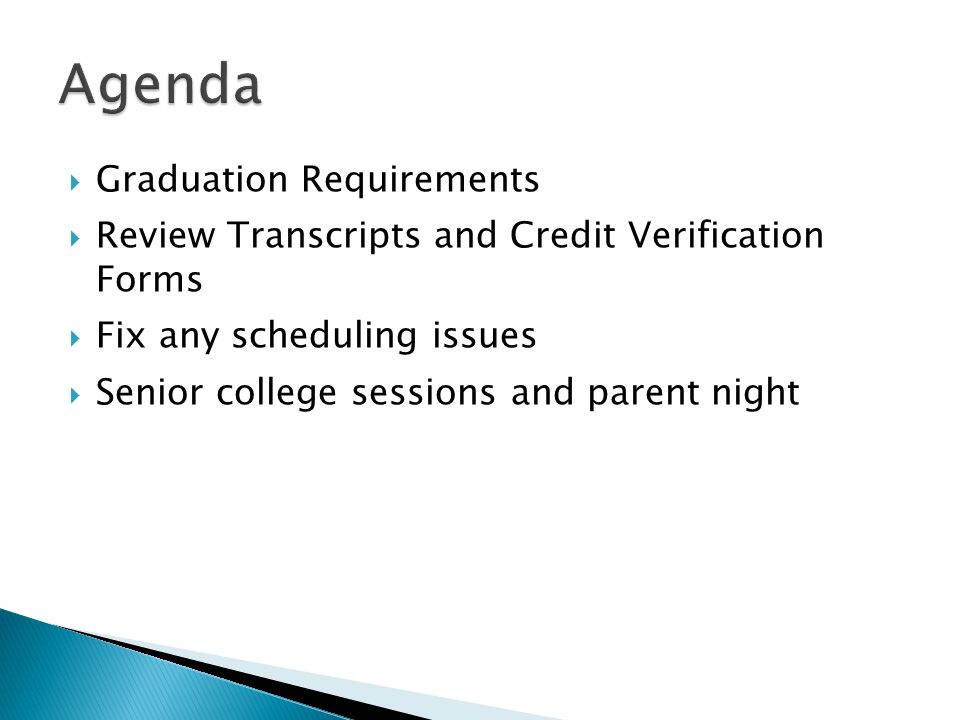 Graduation Requirements Review Transcripts and Credit Verification Forms Fix any scheduling issues Senior college sessions and parent night