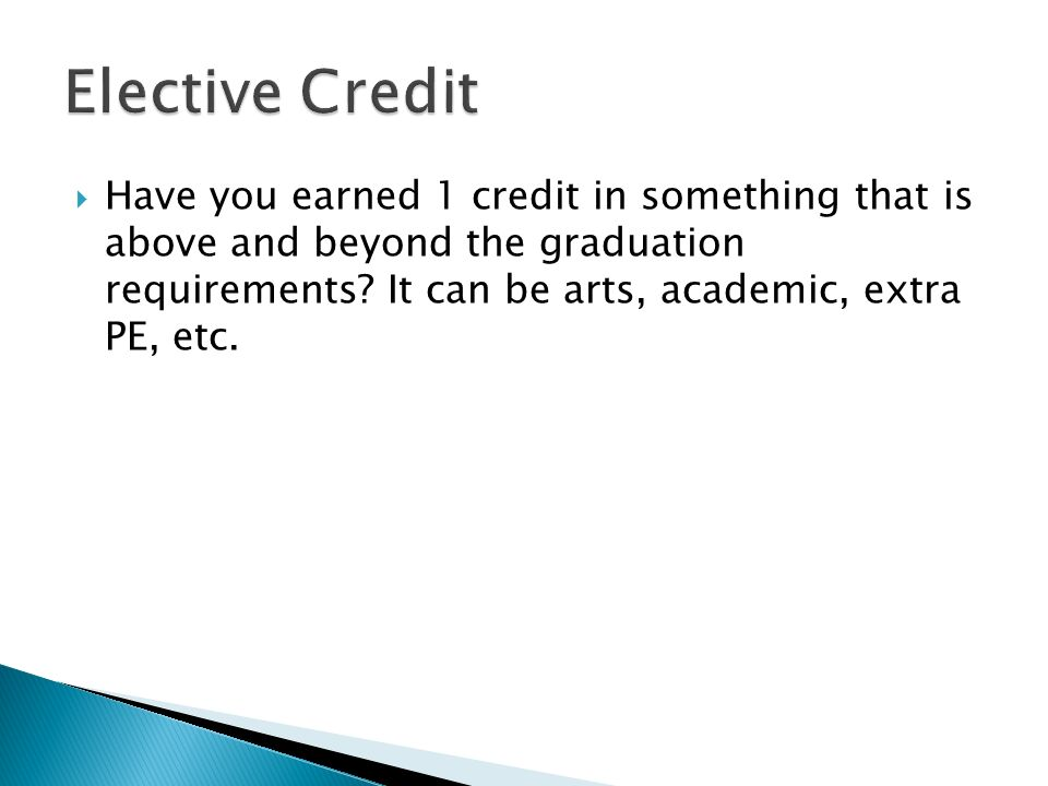 Have you earned 1 credit in something that is above and beyond the graduation requirements.