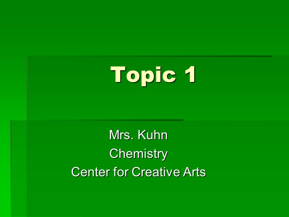 Topic 1 Mrs. Kuhn Chemistry Center for Creative Arts