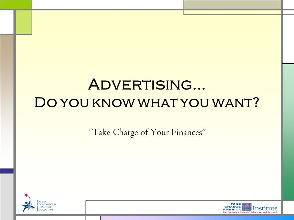 Advertising… Do you know what you want Take Charge of Your Finances