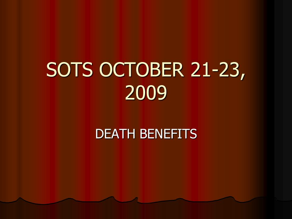 SOTS OCTOBER 21-23, 2009 DEATH BENEFITS