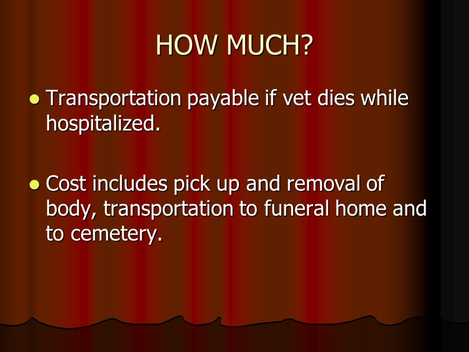 HOW MUCH. Transportation payable if vet dies while hospitalized.