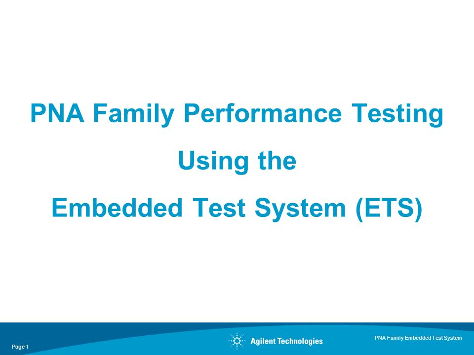 Page 1 PNA Family Embedded Test System PNA Family Performance Testing Using the Embedded Test System (ETS)