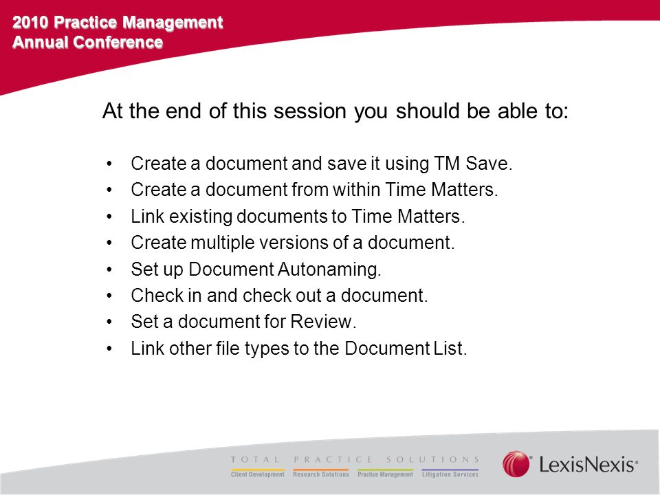 2010 Practice Management Annual Conference At the end of this session you should be able to: Create a document and save it using TM Save.