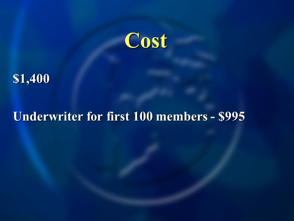 Cost $1,400 Underwriter for first 100 members - $995