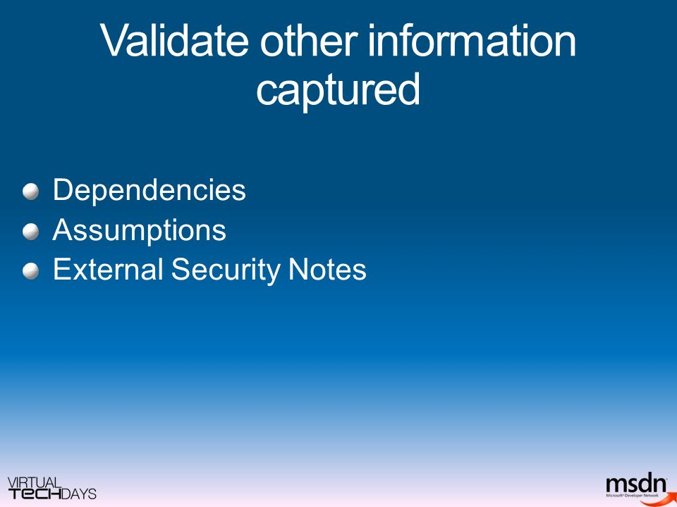 Validate other information captured Dependencies Assumptions External Security Notes