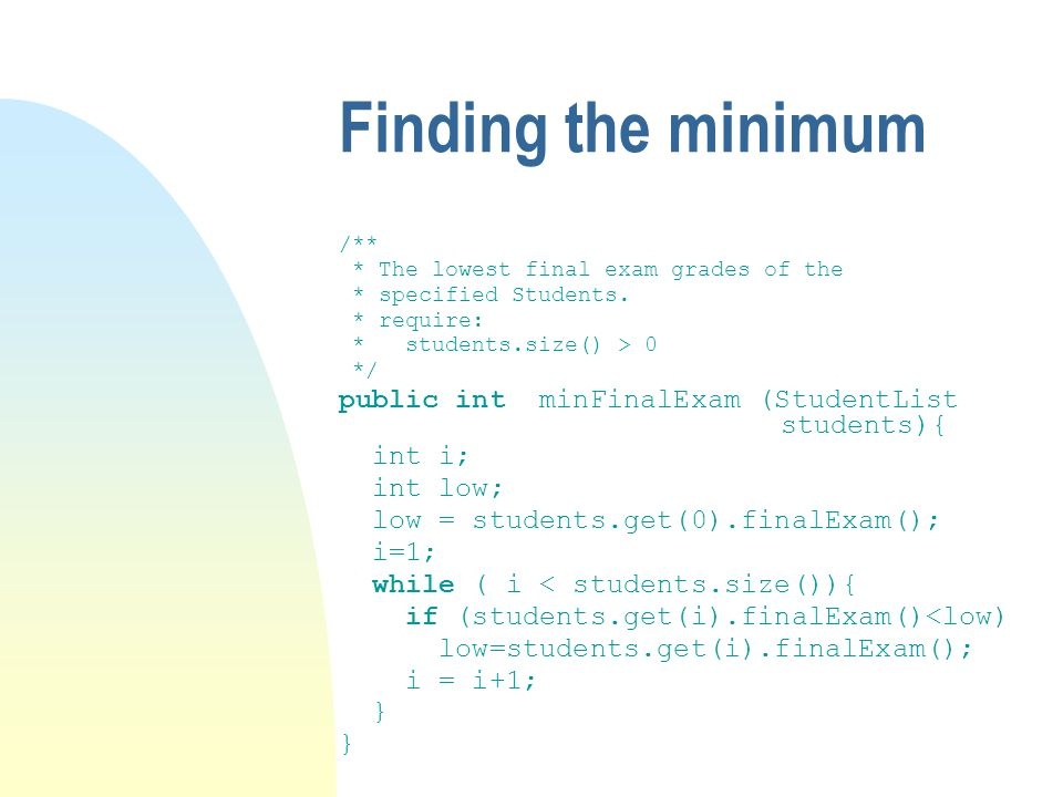 Finding the minimum /** * The lowest final exam grades of the * specified Students.