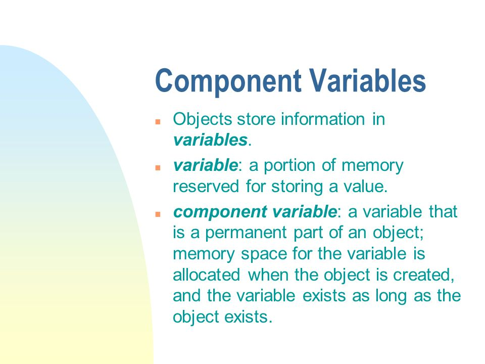 Component Variables n Objects store information in variables.