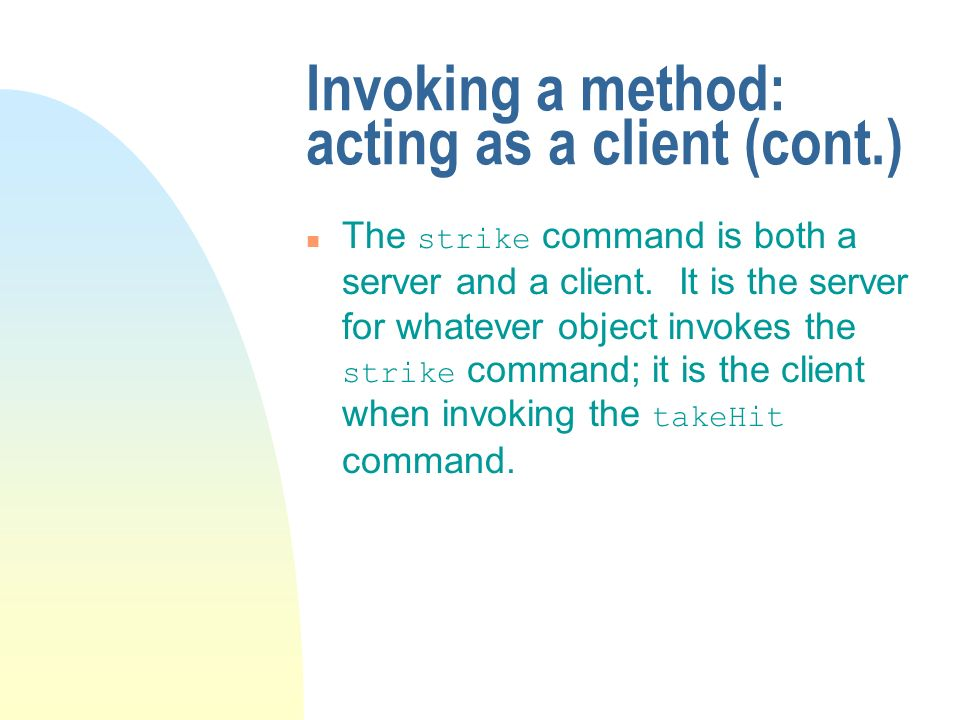 Invoking a method: acting as a client (cont.) The strike command is both a server and a client.