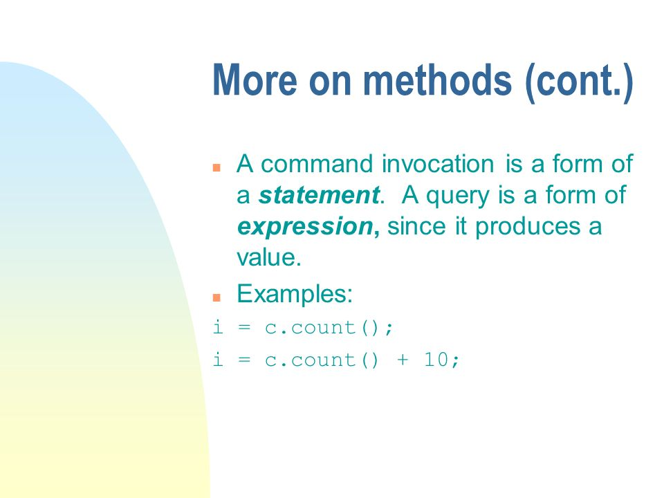 More on methods (cont.) n A command invocation is a form of a statement.