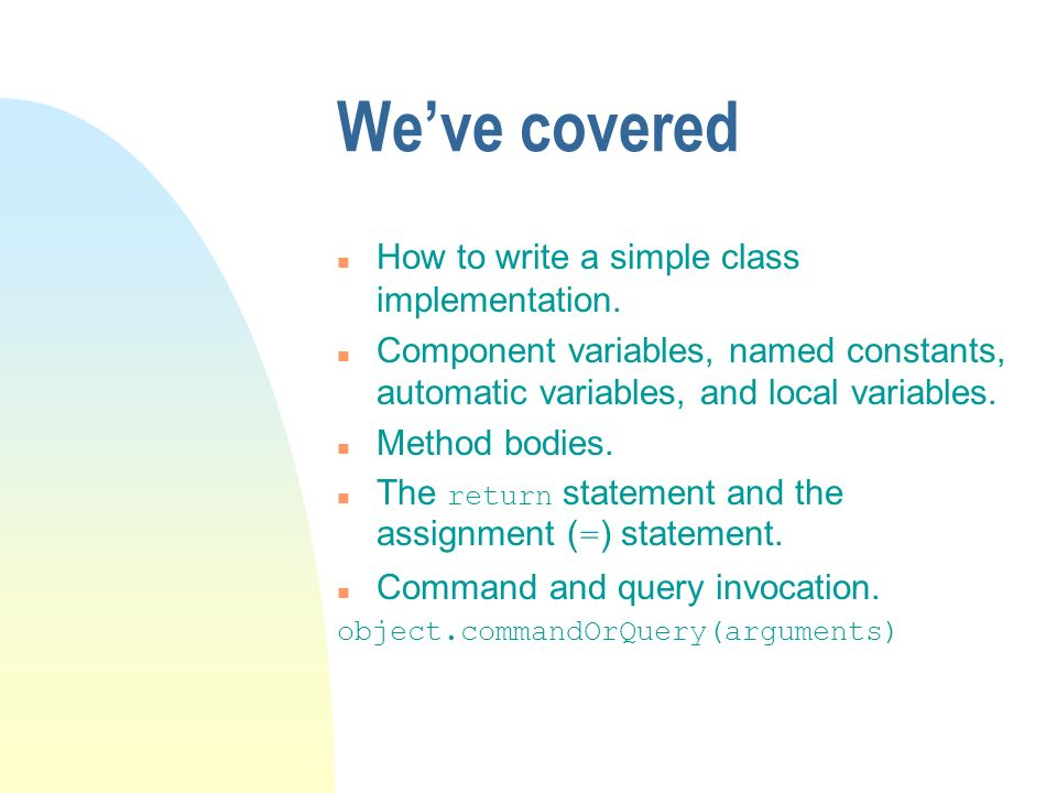 Weve covered n How to write a simple class implementation.