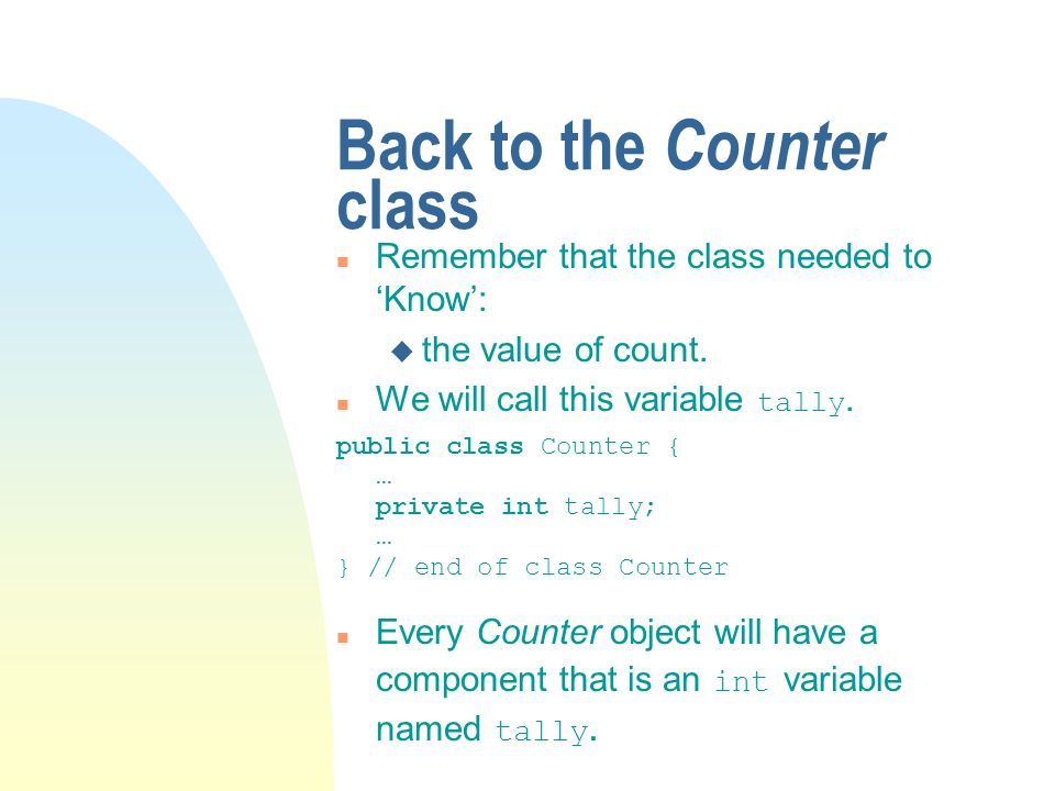 Back to the Counter class n Remember that the class needed to Know: u the value of count.