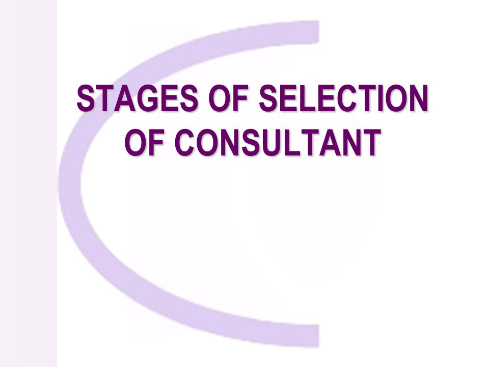 STAGES OF SELECTION OF CONSULTANT
